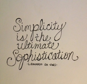 Simplicity is the ultimate sophistication--do you agree?
