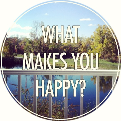 No really. What makes you happy? Dig deep, and be honest.