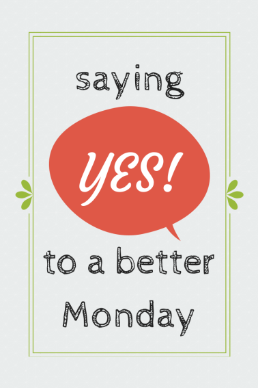 Say Yes to Mondays